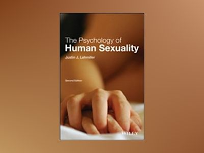 The Psychology of Human Sexuality, 2nd Edition av Justin J. Lehmiller