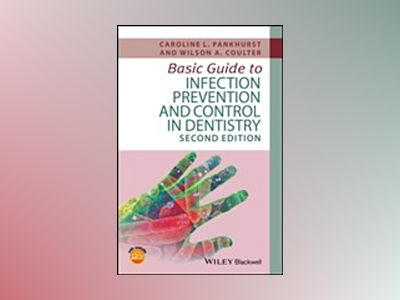 Basic Guide to Infection Prevention and Control in Dentistry, 2nd Edition av Caroline L. Pankhurst