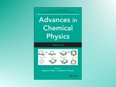 Advances in Chemical Physics, Volume 160 av Stuart A. Rice