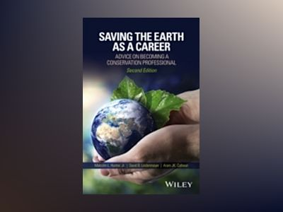 Saving the Earth as a Career: Advice on Becoming a Conservation Professiona av Malcolm L. Hunter