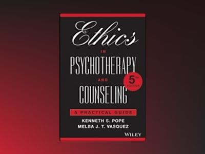 Ethics in Psychotherapy and Counseling: A Practical Guide, 5th Edition av Kenneth S. Pope