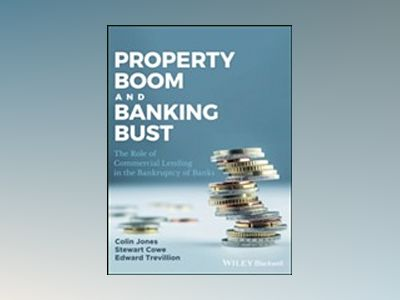Property Boom and Banking Bust: The Role of Commercial Lending in the Bankr av Colin Jones