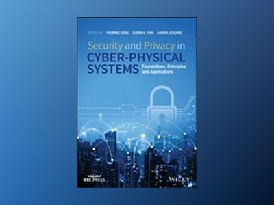 Security and Privacy in Cyber-Physical Systems: Foundations, Principles and av Houbing Song