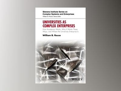 Universities as Complex Enterprises: How Academia Works, Why It Works These av William B. Rouse