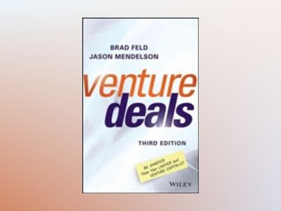 Venture Deals: Be Smarter Than Your Lawyer and Venture Capitalist, 3rd Edit av Brad Feld