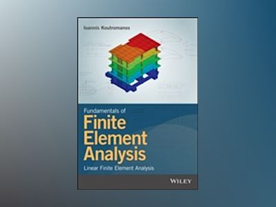 Fundamentals of Finite Element Analysis: Linear Finite Element Analysis av Ioannis Koutromanos
