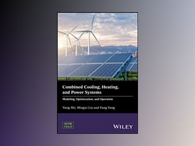Combined Cooling, Heating, and Power Systems: Modelling, Optimization, and av Yang Shi