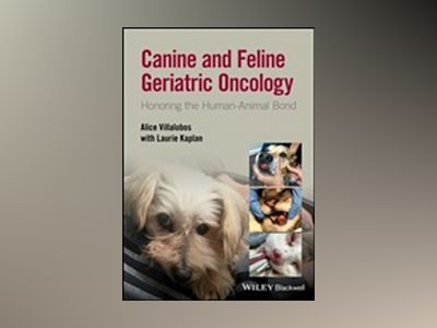 Canine and Feline Geriatric Oncology: Honoring the Human-Animal Bond av Alice Villalobos