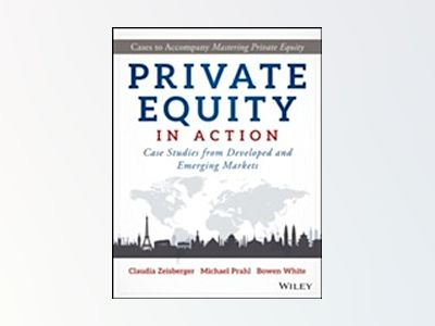 Private Equity in Action: Case Studies from Developed and Emerging Markets av Claudia Zeisberger