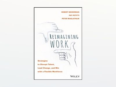Disrupting Work: How to Attract Talent, Lead Change, and Build Your Busines av Rob Biederman