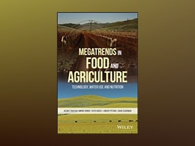 Megatrends in Food and Agriculture: Technology, Water Use and Nutrition av Helmut Traitler