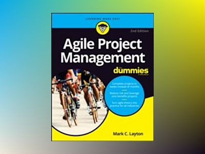 Agile Project Management For Dummies, 2nd Edition av Mark C. Layton