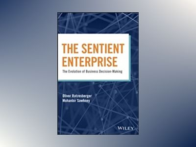 Sentient Enterprise: The Evolution of Business Decision-Making av Oliver Ratzesberger