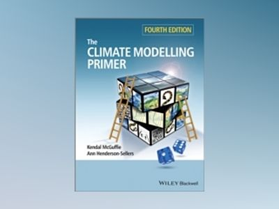 The Climate Modelling Primer, 4th Edition av Kendal McGuffie