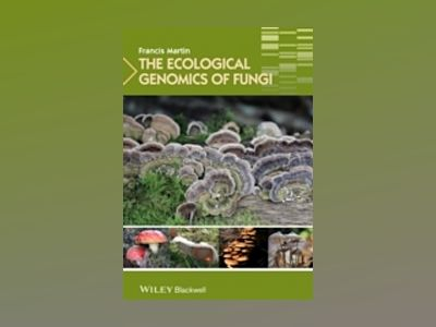 The Ecological Genomics of Fungi av Francis Martin