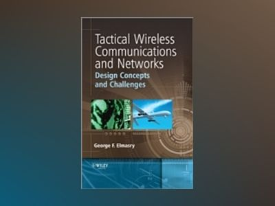 Tactical Wireless Communications and Networks: Design Concepts and Challeng av George F. Elmasry