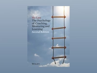 The Psychology of Coaching, Mentoring and Learning, 2nd Edition av Ho Law