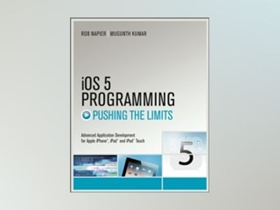 Pushing the Limits with iOS 5 Programming: Developing Extraordinary Mobile av Napier