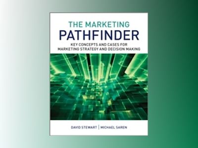 The Marketing Pathfinder: Core Concepts and Live Cases av David Stewart