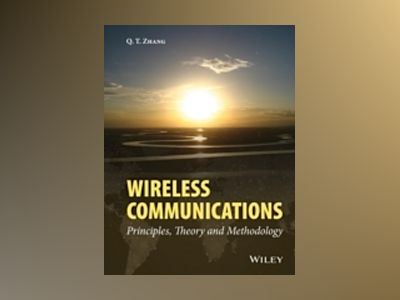 Wireless Communications: Principles, Theory and Methodology av Keith Q. T. Zhang