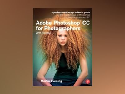 Adobe Photoshop CC for Photographers, 2014 Release av Martin Evening