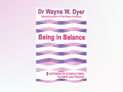 Being in balance - 9 principles for creating habits to match your desires av Dr. Wayne W. Dyer