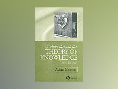Guide through the theory of knowledge av Adam Morton
