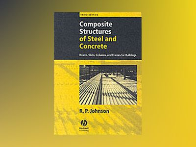 Composite Structures of Steel and Concrete: Beams, Slabs, Columns, and Fram av R. P. Johnson