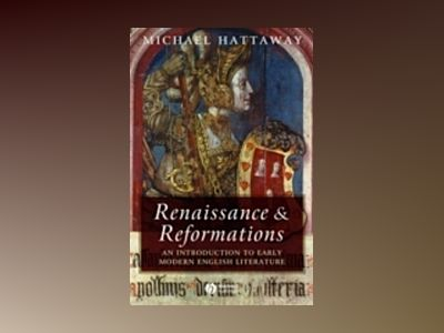Renaissance and Reformations: An Introduction to Early Modern English Liter av Michael Hattaway