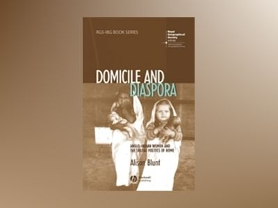 Domicile and Diaspora: Anglo-Indian Women and the Spatial Politics of Home av Alison Blunt