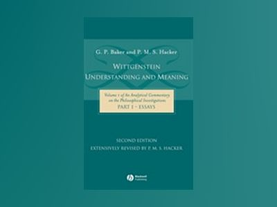 Wittgenstein: Understanding and Meaning: Volume 1 of an Analytical Commenta av G. P. Baker