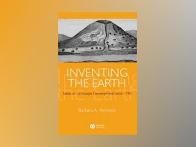 Inventing the Earth: Ideas on Landscape Development Since 1740 av Barbara Kennedy