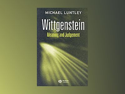Wittgenstein - meaning and judgement av Michael Luntley