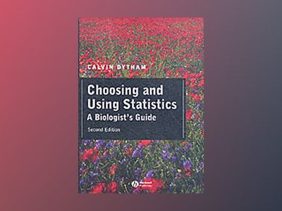 Choosing and using statistics - a biologists guide av Calvin Dytham