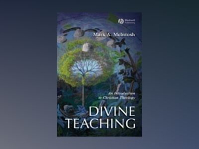 Divine Teaching: An Introduction to Christian Theology av Mark A. McIntosh