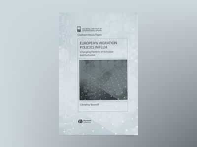 European Migration Policies in Flux: Changing Patterns of Inclusion and Exc av Christina Boswell
