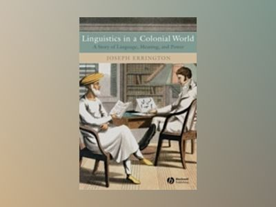 Linguistics in a Colonial World: A Story of Language, Meaning, and Power av Joseph Errington