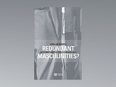 Redundant Masculinities?: Employment Change and White Working Class Youth av Linda McDowell