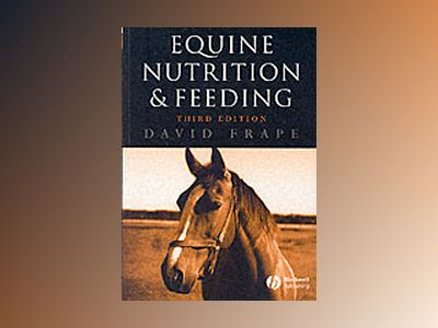 Equine Nutrition and Feeding, 3rd Edition av David Frape