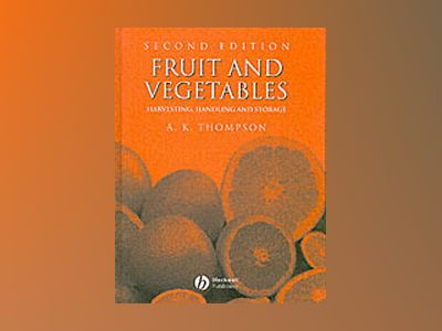 Fruit and Vegetables: Harvesting, Handling and Storage, 2nd Edition av Keith Thompson