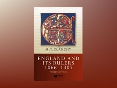 England and Its Rulers 1066 - 1307, 3rd Edition av Michael T. Clanchy