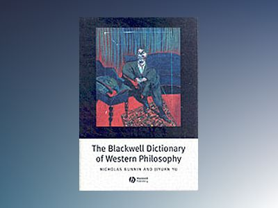 The Blackwell Dictionary of Western Philosophy av Nicholas Bunnin