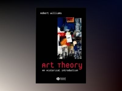 Art Theory: An Historical Introduction av Robert Williams