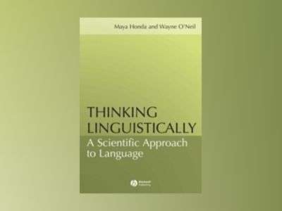 Thinking Linguistically: A Scientific Approach to Language av Maya Honda