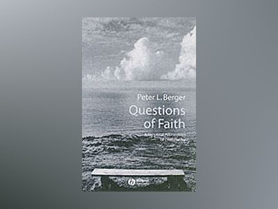 Questions of Faith: A Skeptical Affirmation of Christianity av Peter Berger