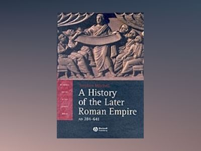 A History of the Later Roman Empire, AD 284-641: The Transformation of the av Stephen Mitchell
