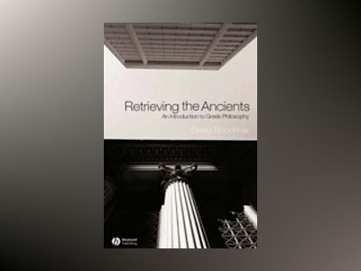 Retrieving the Ancients: An Introduction to Greek Philosophy av David Roochnik