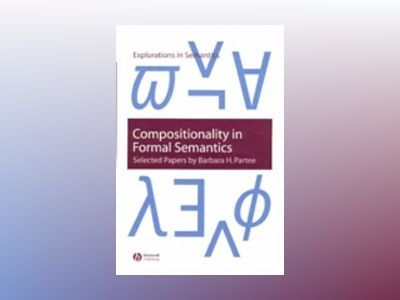Compositionality in Formal Semantics: Selected Papers by Barbara H. Partee av Barbara H. Partee