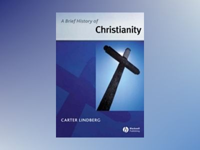 A Brief History of Christianity av Carter Lindberg
