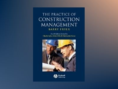 The Practice of Construction Management: People and Business Performance, 4 av Barry Fryer